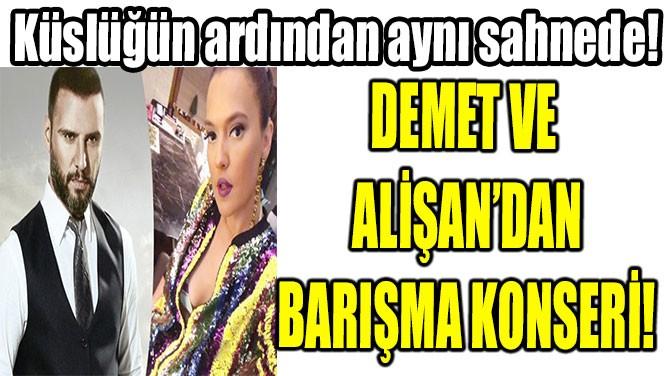 DEMET VE  ALİŞAN'DAN BARIŞMA KONSERİ!