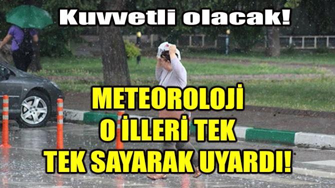METEOROLOJİ O İLLERİ TEK TEK SAYARAK UYARDI!
