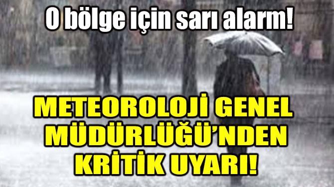METEOROLOJİ GENEL MÜDÜRLÜĞÜ'NDEN KRİTİK UYARI!