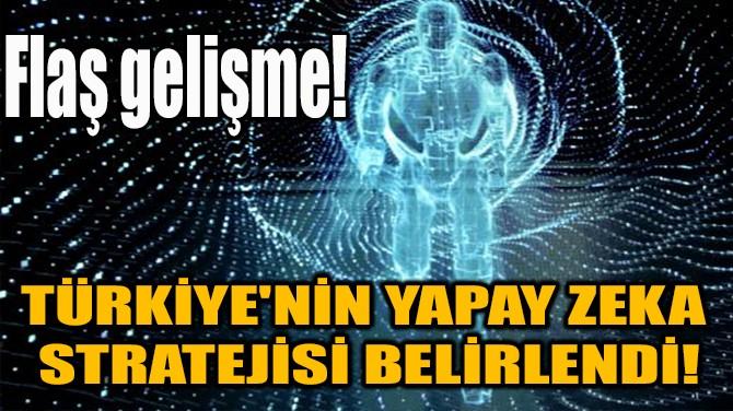 TÜRKİYE'NİN YAPAY ZEKA STRATEJİSİ BELİRLENDİ!