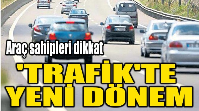 'TRAFİK'TE  YENİ DÖNEM