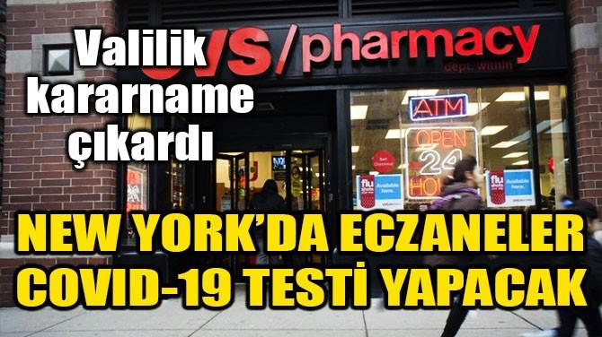 NEW YORK'DA ECZANELERE COVID-19 TESTİ YAPMA YETKİSİ VERİLDİ