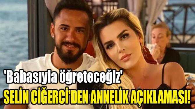 SELİN CİĞERCİ'DEN ANNELİK AÇIKLAMASI!