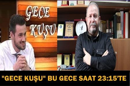 """""""GECE KUŞU""""NA BU GECE JEOLOG PROF.DR. ŞÜKRÜ ERSOY GELİYOR!"""