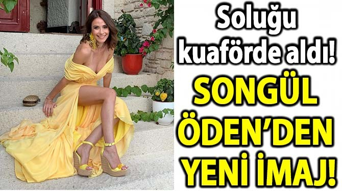 SONGÜL ÖDEN'DEN YENİ İMAJ!