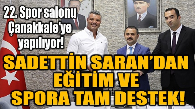 SADETTİN SARAN'DAN  EĞİTİM VE SPORA  TAM DESTEK!
