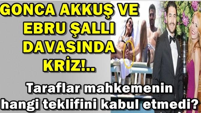 GONCA AKKUŞ VE EBRU ŞALLI DAVASINDA KRİZ!..