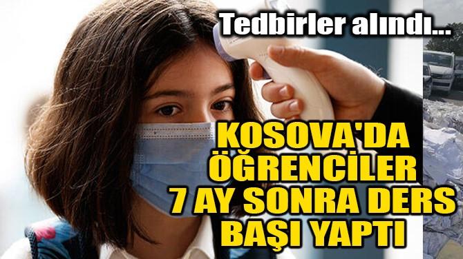 KOSOVA'DA ÖĞRENCİLER 7 AY SONRA DERS BAŞI YAPTI