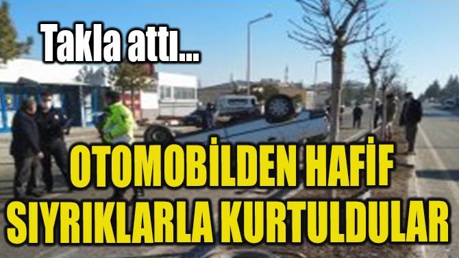 TAKLA ATAN OTOMOBİLDEN HAFİF SIYRIKLARLA KURTULDULAR