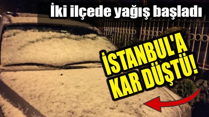 İSTANBUL'A KAR DÜŞTÜ!