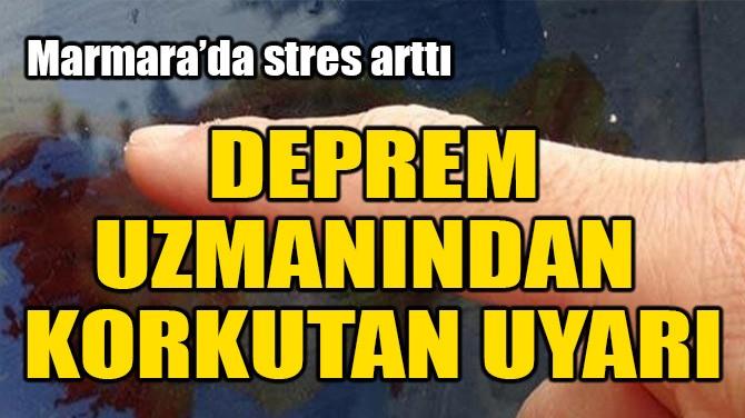 DEPREM UZMANINDAN KORKUTAN UYARI!