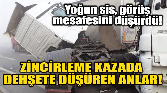 YOĞUN SİS NEDENİYLE ZİNCİRLEME KAZA MEYDANA GELDİ!