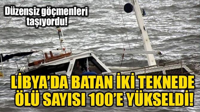 LİBYA'DA BATAN İKİ TEKNEDE ÖLÜ SAYISI 100'E YÜKSELDİ!