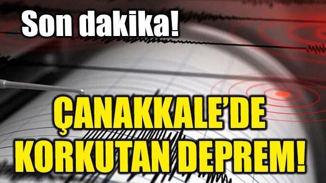 ÇANAKKALE'DE KORKUTAN DEPREM!