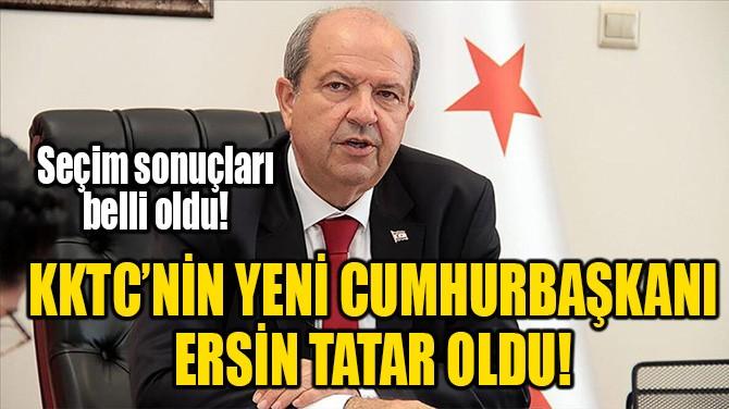 KKTC'DE CUMHURBAŞKANI ERSİN TATAR OLDU!