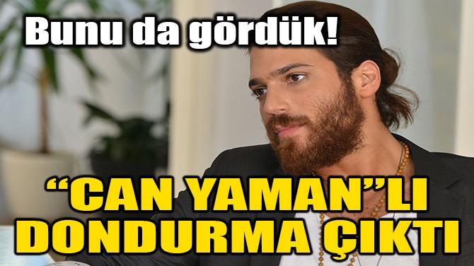 """""""CAN YAMAN""""LI DONDURMA ÇIKTI!"""