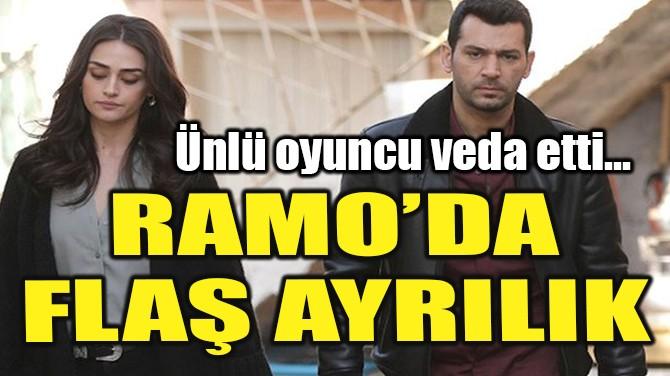RAMO'DA FLAŞ AYRILIK!