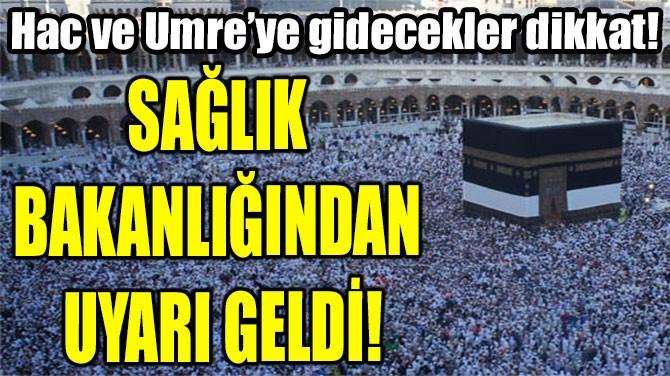 HAC VE UMRE'YE  GİDECEKLER DİKKAT!