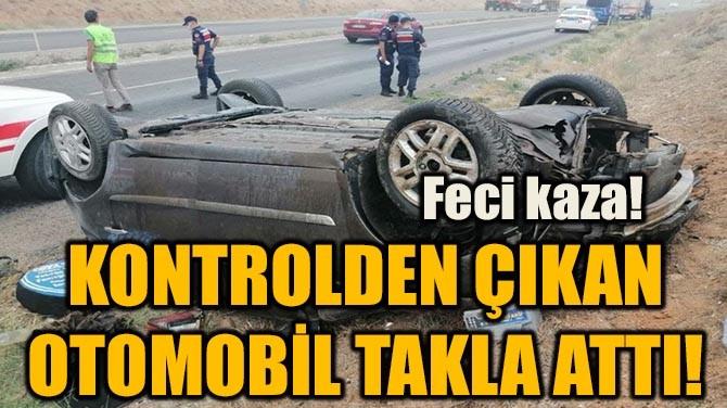 FECİ KAZA! KONTROLDEN ÇIKAN OTOMOBİL TAKLA ATTI!