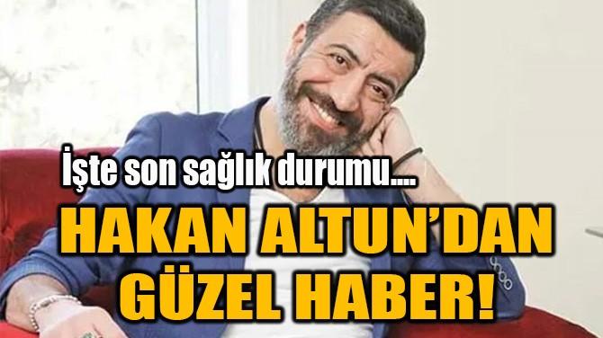 HAKAN ALTUN'DAN GÜZEL HABER!