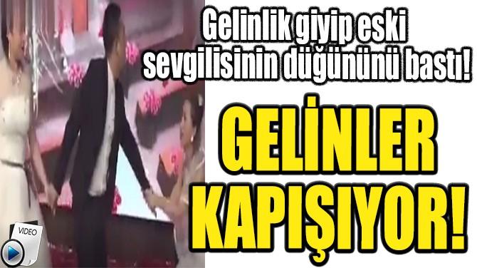 GELİNLER KAPIŞIYOR!