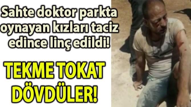 SAHTE DOKTOR DÖVÜLEREK CEZAEVİNE GÖNDERİLDİ!