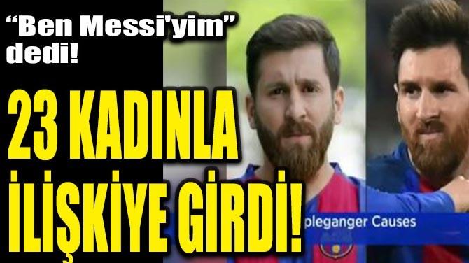 """""""BEN MESSİ'YİM"""" DEDİ! 23 KADINLA İLİŞKİYE GİRDİ!"""