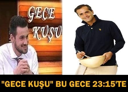 """""""GECE KUŞU""""NA BU GECE GURME ŞEF MEMET ÖZER GELİYOR!"""