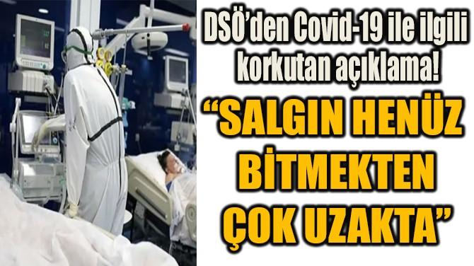 """""""SALGIN HENÜZ BİTMEKTEN  ÇOK UZAKTA"""""""