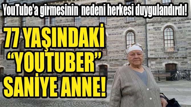 77 YAŞINDAKİ SANİYE ANNE YOUTUBE'TA KANAL AÇTI!