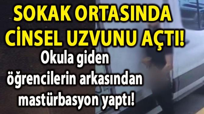 SOKAK ORTASINDA CİNSEL UZVUNU AÇTI!