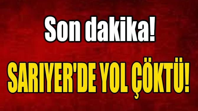 SARIYER'DE YOL ÇÖKTÜ!