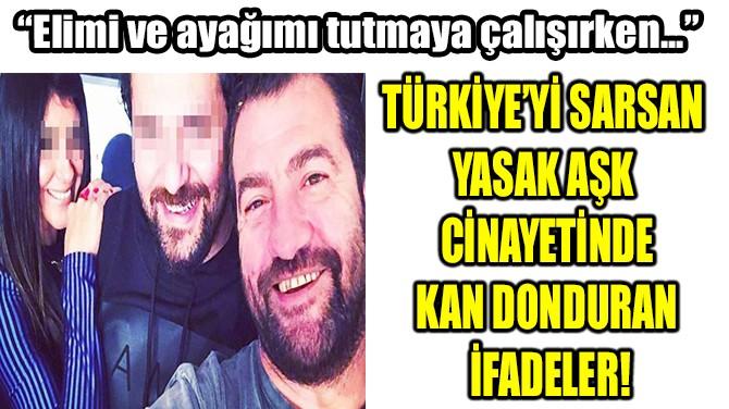 TÜRKİYE'Yİ SARSAN YASAK AŞK CİNAYETİNDE KAN DONDURAN İFADELER!