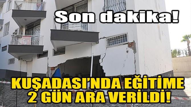 KUŞADASI'NDA EĞİTİME 2 GÜN ARA VERİLDİ!