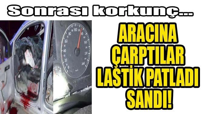 ARACINA ÇARPTILAR LASTİK PATLADI SANDI!