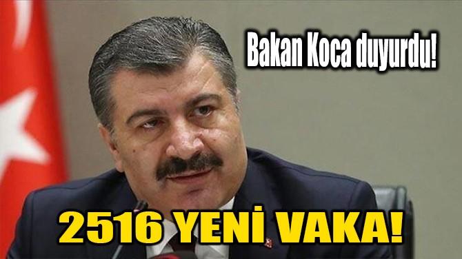 2516 YENİ VAKA!
