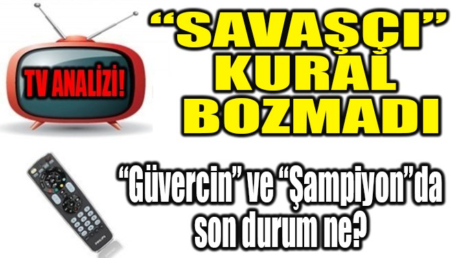 """SAVAŞÇI"" KURAL BOZMADI"