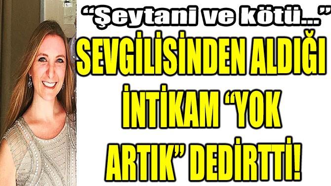 """SEVGİLİSİNDEN ALDIĞI  İNTİKAM """"YOK  ARTIK"""" DEDİRTTİ!"""