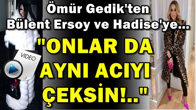 ÖMÜR GEDİK'TEN BÜLENT ERSOY VE HADİSE'YE SERT SÖZLER!