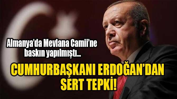 CUMHURBAŞKANI ERDOĞAN'DAN SERT TEPKİ!