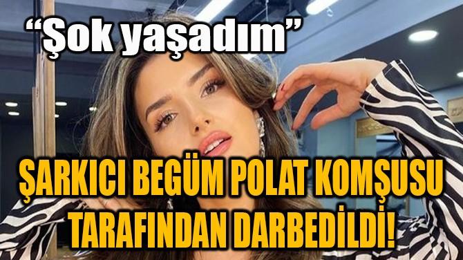 ÜNLÜ ŞARKICI KOMŞUSU TARAFINDAN DARBEDİLDİ!