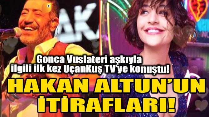 HAKAN ALTUN'UN İTİRAFLARI!