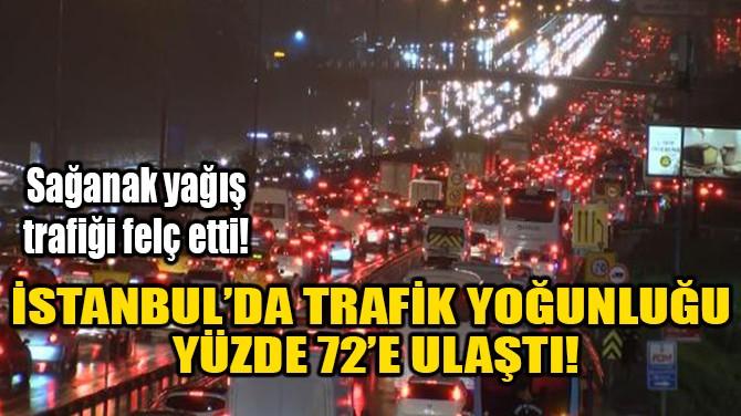 İSTANBUL'DA TRAFİK YOĞUNLUĞU YÜZDE 72'E ULAŞTI!