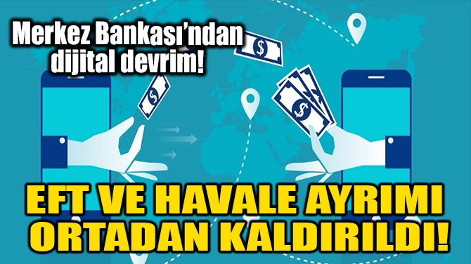 EFT VE HAVALE AYRIMI ORTADAN KALDIRILDI!