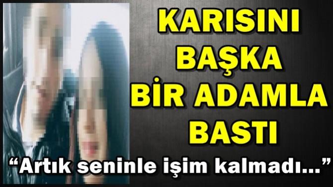 KARISINI BAŞKA BİR ADAMLA BASTI!