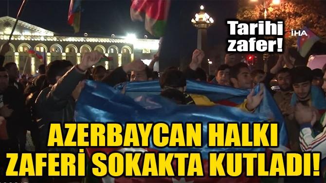 AZERBAYCAN HALKI ZAFERİ SOKAKTA KUTLADI!