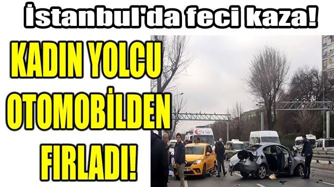 KADIN YOLCU OTOMOBİLDEN FIRLADI!