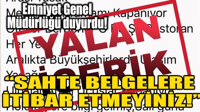 """""""SAHTE BELGELERE İTİBAR ETMEYİNİZ!''"""