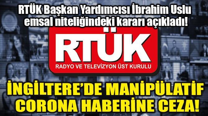 İNGİLTERE'DE MANİPÜLATİF CORONA HABERİNE CEZA!