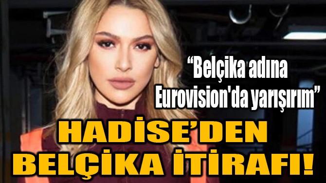 HADİSE'DEN BELÇİKA İTİRAFI!